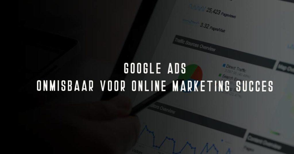 Adverteren op Google Ads - onmissbaar voor online marketing succes