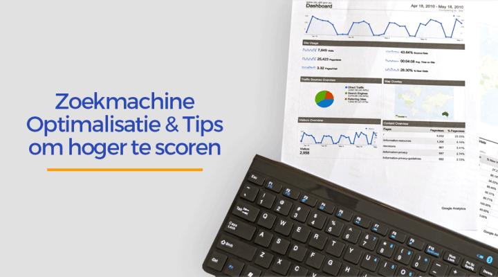 Zoekmachine optimalisatie – Wat is het & Tips om hoger te scoren